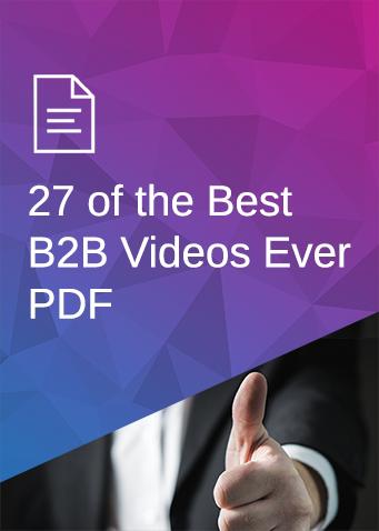 27 of the Best B2B Videos Ever PDF