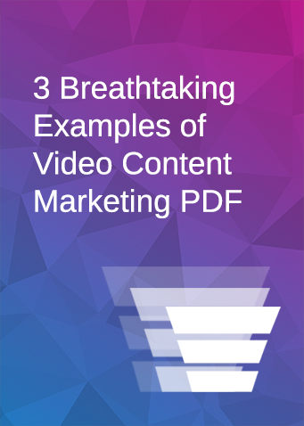 3 Breathaking Examples of Video Content Marketing PDF