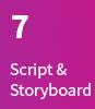 7. Script & Storyboard