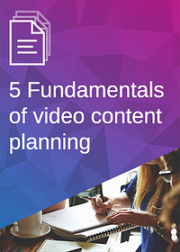 5 Fundamentals of Video Content Planning Guide