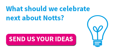 What should we celebrate next about Notts? Send us your ideas
