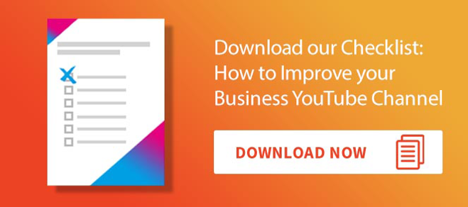 Download our Checklist: How to Improve your Business YouTube Channel